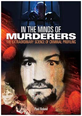 In the Minds of Murderers: The Extraordinary Science of Criminal Profiling 9780572033767