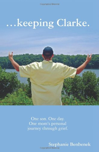 Keeping Clarke. One Son. One Day. One Mom's Personal Journey Through Grief. 9780578038223