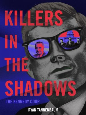Killers in the Shadows: The Kennedy Coup