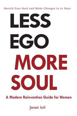 Less Ego More Soul: A Modern Reinvention Guide for Women
