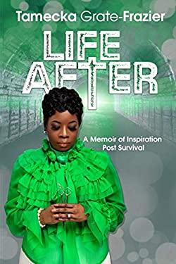Life After: A Memoir of Inspiration Post Survival