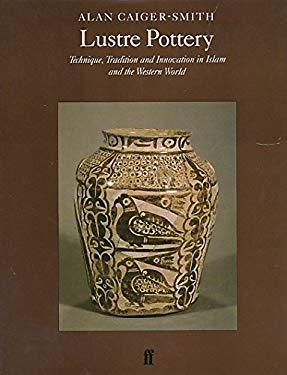 Lustre Pottery: Technique, Tradition, and Innovation in Islam and the Western World