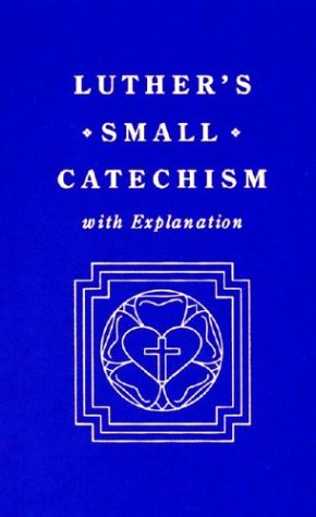 Luther's Small Catechism and Explanation, 1991
