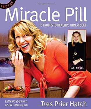 Miracle Pill: 10 Truths to Healty, Thin, & Sexy 9780578041650