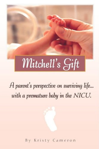 Mitchell's Gift - A Parent's Perspective on Surviving Life... with a Premature Baby in the NICU. 9780578017914