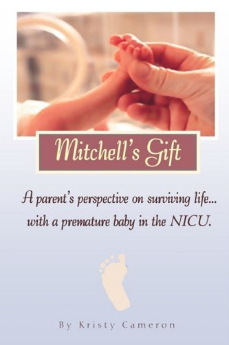 Mitchell's Gift - A Parent's Perspective on Surviving Life... with a Premature Baby in the NICU. 9780578005300