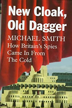 New Cloak, Old Dagger: How Britain's Spies Came in from the Cold 9780575061507