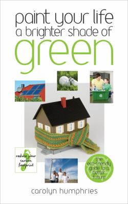 Paint Your Life a Brighter Shade of Green: One Step at a Time We Can Save the World 9780572034504