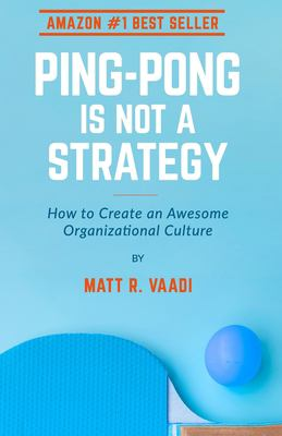 Ping-Pong is Not a Strategy: How to Create an Awesome Organizational Culture