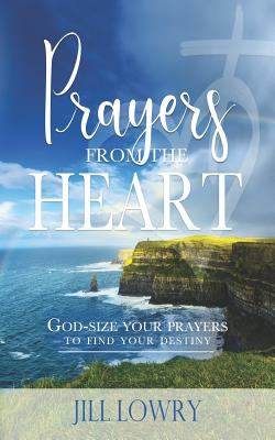 Prayers from the Heart: God-Size Your Prayers to Find Your Destiny