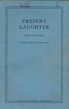 Present Laughter: a Light Comedy in Three Acts
