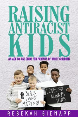 Raising Antiracist Kids: An age-by-age guide for parents of white children