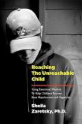 Reaching the Unreachable Child: Using Emotional Wisdom to Help Children Recover from Hopelessness and Negativity 9780578033457