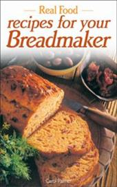 Real Food Recipes for Your Breadmaker 2105708