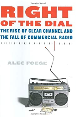Right of the Dial: The Rise of Clear Channel and the Fall of Commercial Radio 9780571211067