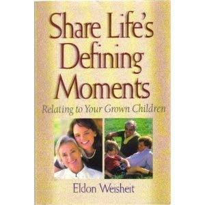 Share Life's Defining Moments: Relating to Your Grown Children 9780570049906