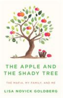 The Apple and the Shady Tree: The Mafia, My Family, and Me