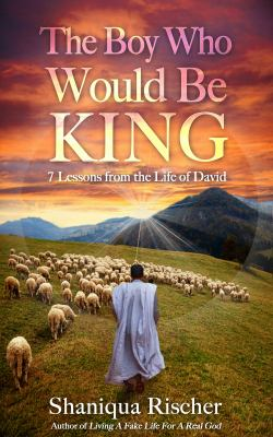 The Boy Who Would Be King:: 7 Lessons from the Life of David