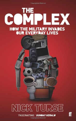 The Complex: How the Military Invades Our Everyday Lives. Nick Turse 9780571228201