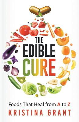 The Edible Cure: Foods That Heal from A to Z