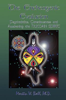 The Entheogenic Evolution: Psychedelics, Consciousness and Awakening the Human Spirit 9780578002286