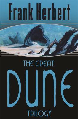 "The Great Dune Trilogy: ""Dune"", ""Dune Messiah"", ""Children of Dune"""