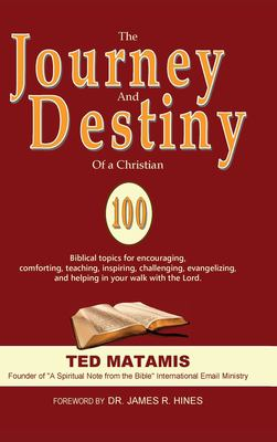 The Journey and Destiny of a Christian: 100 Biblical topics for encouraging, comforting, teaching, inspiring, challenging, evangelizing, and helping i