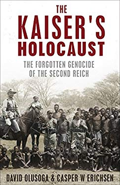 The Kaiser's Holocaust: Germany's Forgotten Genocide and the Colonial Roots of Nazism 9780571231416