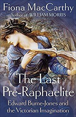 The Last Pre-Raphaelite: Edward Burne-Jones and the Victorian Imagination 9780571228614