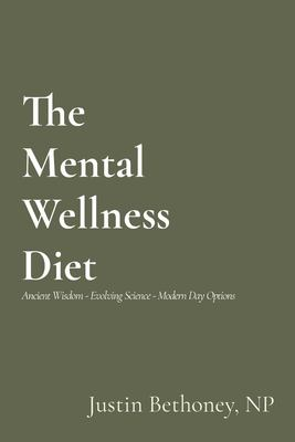 The Mental Wellness Diet: Ancient Wisdom - Evolving Science - Modern Day Options