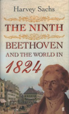 The Ninth: Beethoven and the World in 1824