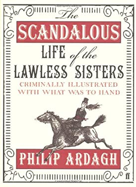The Scandalous Life of the Lawless Sisters (Criminally Illustrated with What Was to Hand) 9780571239047