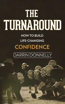 The Turnaround: How to Build Life-Changing Confidence