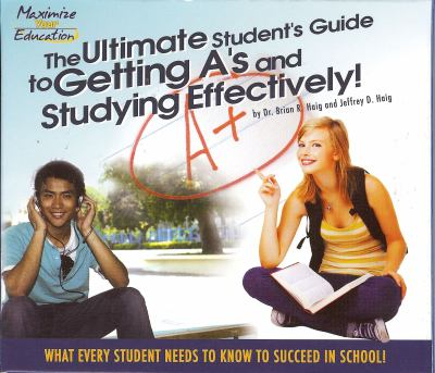 The Ultimate Student's Guide to Getting A's and Studying Effectively!: What Every Student Needs to Know to Succeed in School!