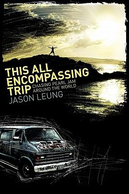 This All Encompassing Trip (Chasing Pearl Jam Around the World) 9780578068855