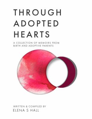 Through Adopted Hearts: A Collection of Memoirs From Birth and Adoptive Parents