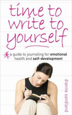 Time to Write to Yourself: A Guide to Journaling for Emotional Health and Self-Development