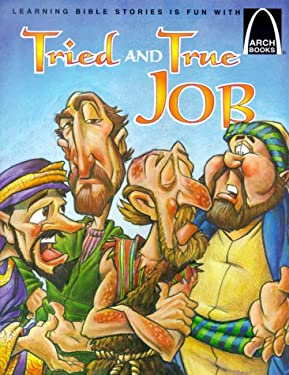 Tried and True Job: The Book of Job for Children 9780570075615