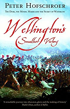 Wellington's Smallest Victory: The Story of William Siborne & Great Model of Waterloo 9780571217694