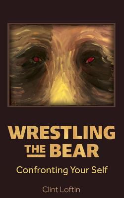 Wrestling The Bear: Confronting Your Self