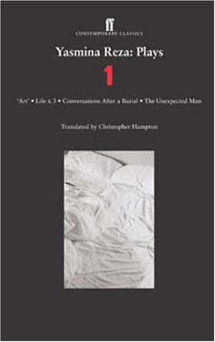 Yasmina Reza: Plays One: Art/The Unexpected Man/Conversations After a Burial/Life X 3