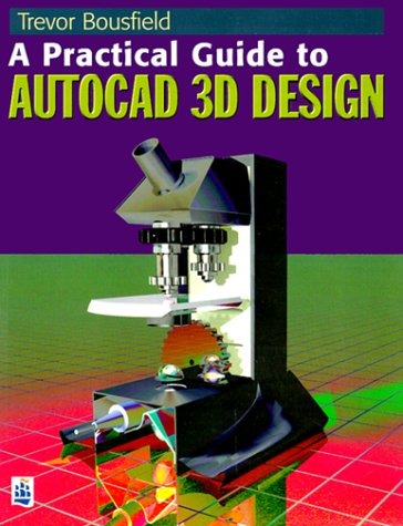 A Practical Guide to AutoCAD 3D Design 9780582369351