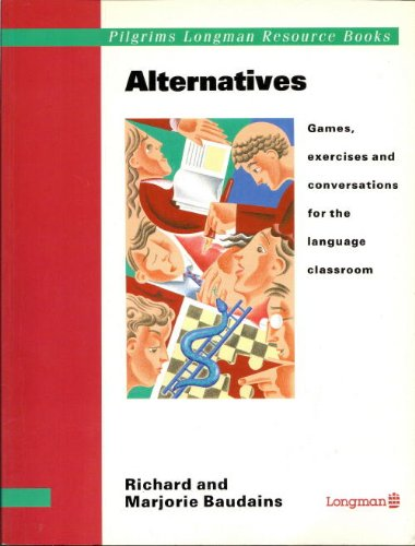 Alternatives: Games, Exercises and Conversations for the Language Classroom 9780582037670