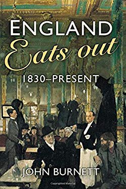 England Eats Out: A Social History of Eating Out in England from 1830 to the Present 9780582472662