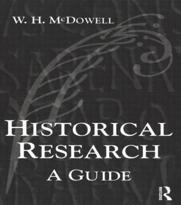 Historical Research: A Guide for Writers of Dissertations, Theses, Articles and Books 9780582294592