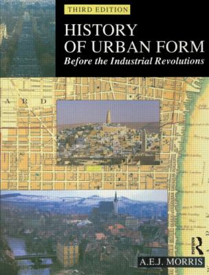 History of Urban Form Before the Industrial Revolution - 3rd Edition