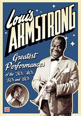 Louis Armstrong: Greatest Performances of the 30s, 40s, 50s & 60s