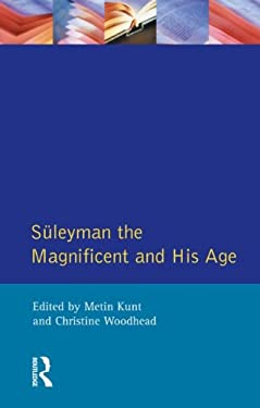 Suleyman the Magnificent and His Age: The Ottoman Empire in the Early Modern World 9780582038271