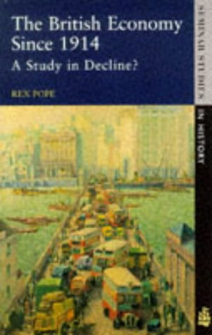 The British Economy Since 1914: A Study in Decline 9780582301948