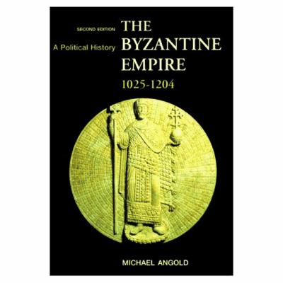 The Byzantine Empire 1025-1204: A Political History